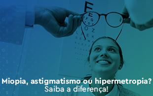 d9253ee9a Miopia, astigmatismo ou hipermetropia? Saiba a diferença! – Hospital ...